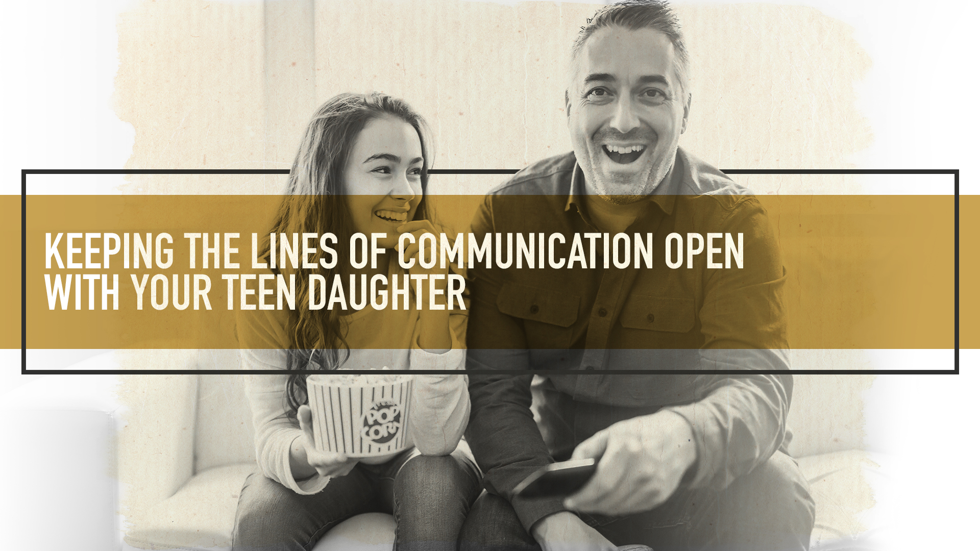 KEEPING THE LINES OF COMMUNICATION OPEN WITH YOUR TEEN DAUGHTER