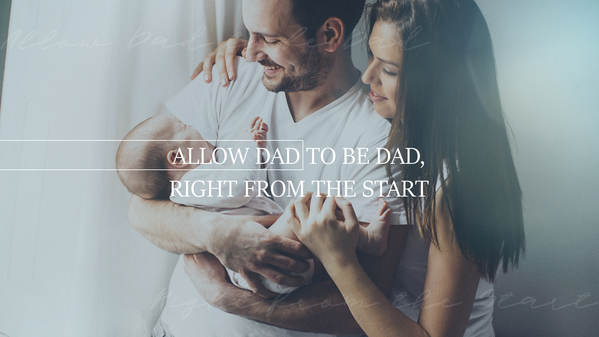 ALLOW DAD TO BE DAD, RIGHT FROM THE START