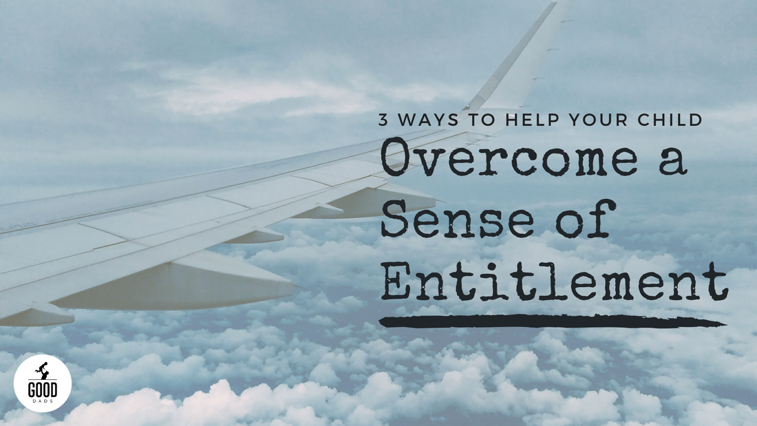 3 WAYS TO HELP YOUR CHILD OVERCOME A SENSE OF ENTITLEMENT
