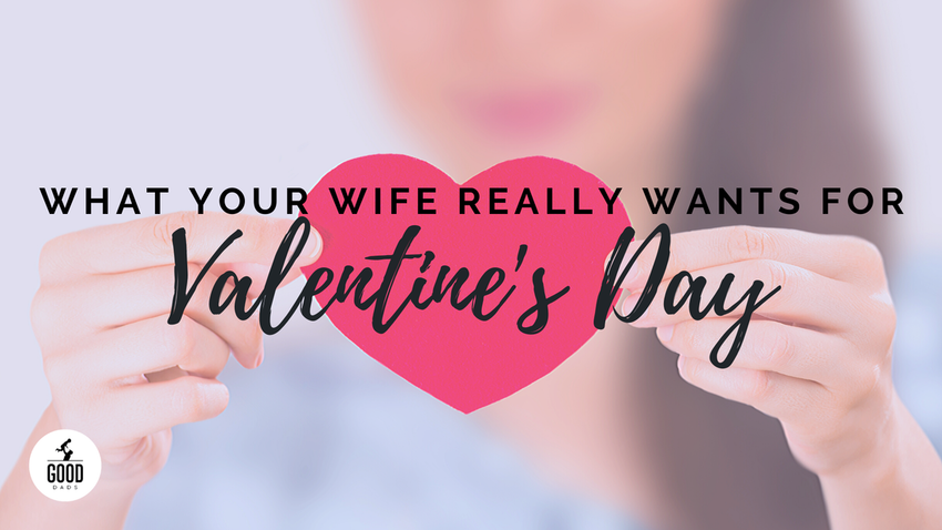 WHAT YOUR WIFE REALLY WANTS FOR VALENTINE'S DAY