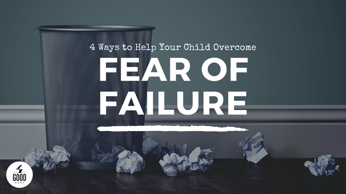 4 WAYS TO HELP YOUR CHILD OVERCOME FEAR OF FAILURE
