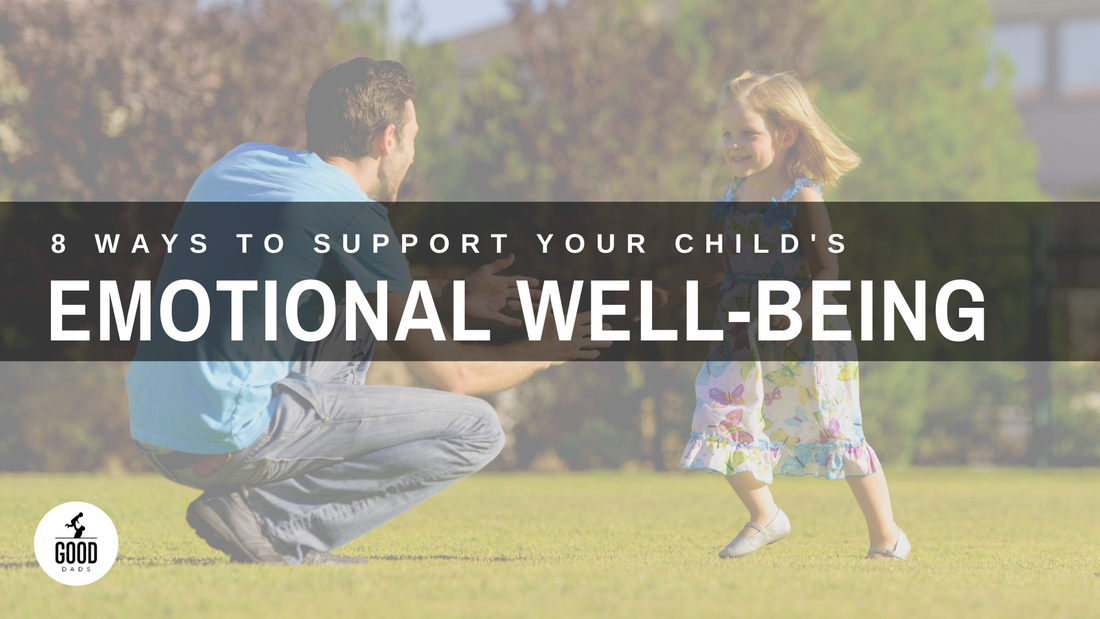 8 WAYS TO SUPPORT YOUR CHILD'S EMOTIONAL WELL-BEING