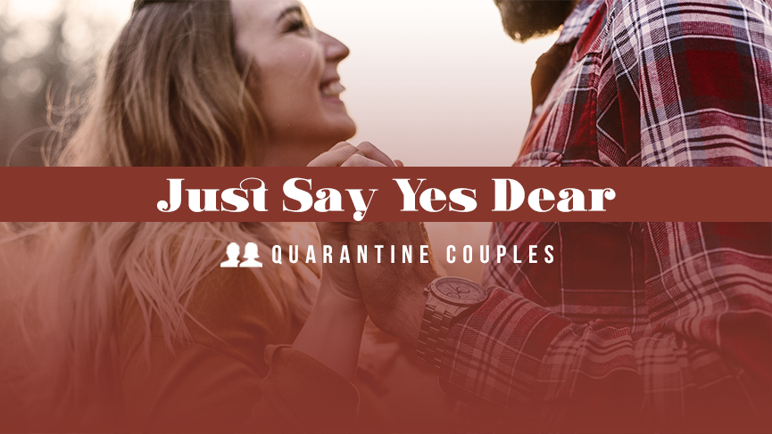 """JUST SAY """"YES DEAR"""""""
