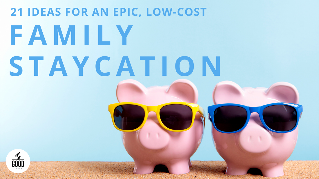 21 IDEAS FOR AN EPIC, LOW-COST FAMILY STAYCATION