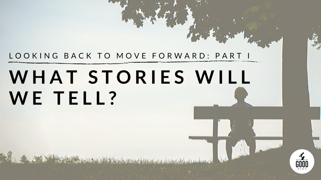 LOOKING BACK TO MOVE FORWARD: PART I -- WHAT STORIES WILL WE TELL?