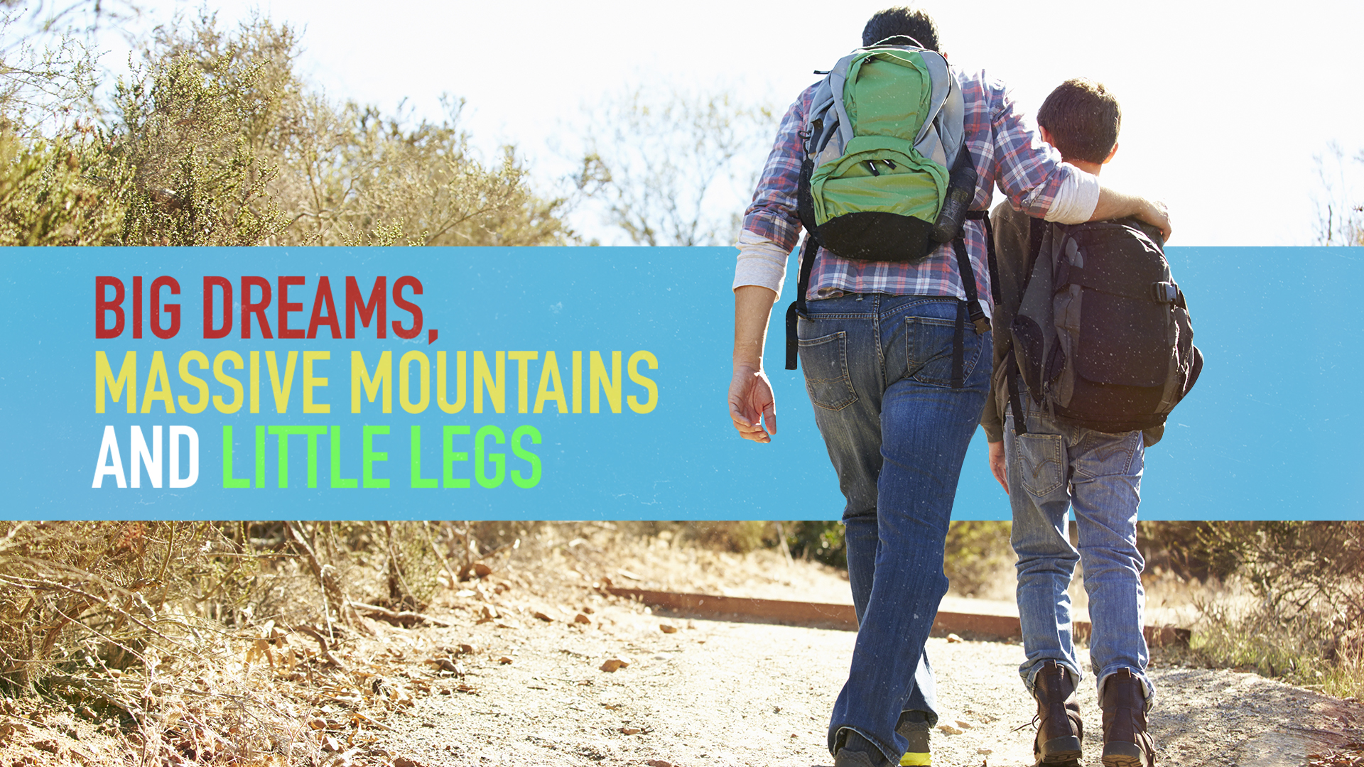 BIG DREAMS, MASSIVE MOUNTAINS AND LITTLE LEGS