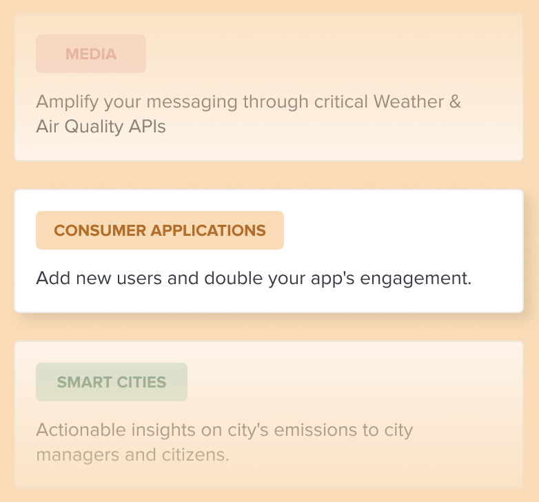 Media sectors can amplify your messaging through critical weather and air quality API. Consumer Applications can add new users and double your app's engagement. Smart Cities can get actionable insights ono city's emissions to city managers and citizens.