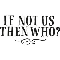 if not us then who