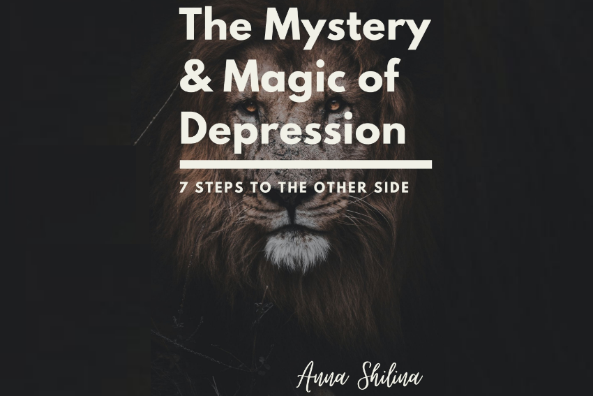 The Mystery & Magic of Depression: 7 Steps to the Other Side