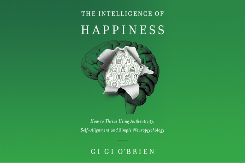 The Intelligence of Happiness by Gi Gi O'Brien