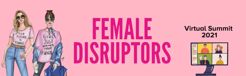 Female Disruptors Virtual Summit 2021
