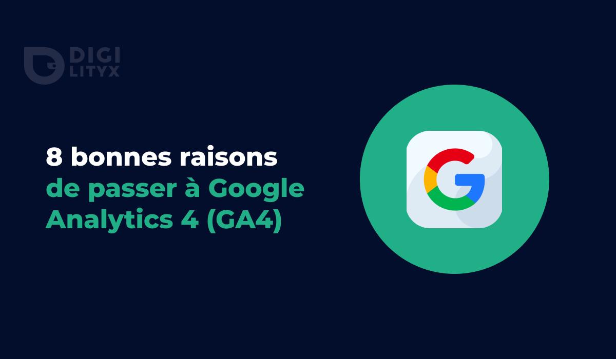 Découvrez 8 bonnes raisons de passer de Universal Analytics à Google Analytics 4.
