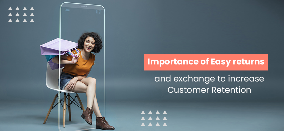 Importance of Easy returns and exchange to increase Customer Retention