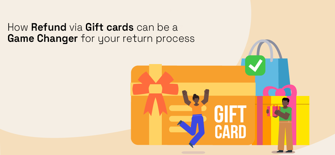 How Refund via gift cards can be a game changer for your return process