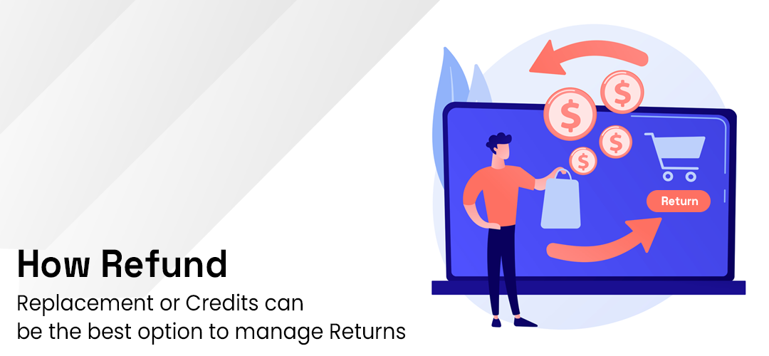 How Refund, Replacement or Credits can be the best option to manage Returns