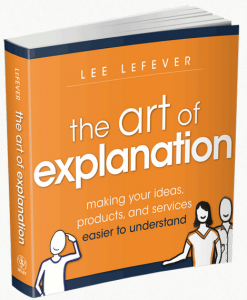 The Art of Explanation by Lee LeFever