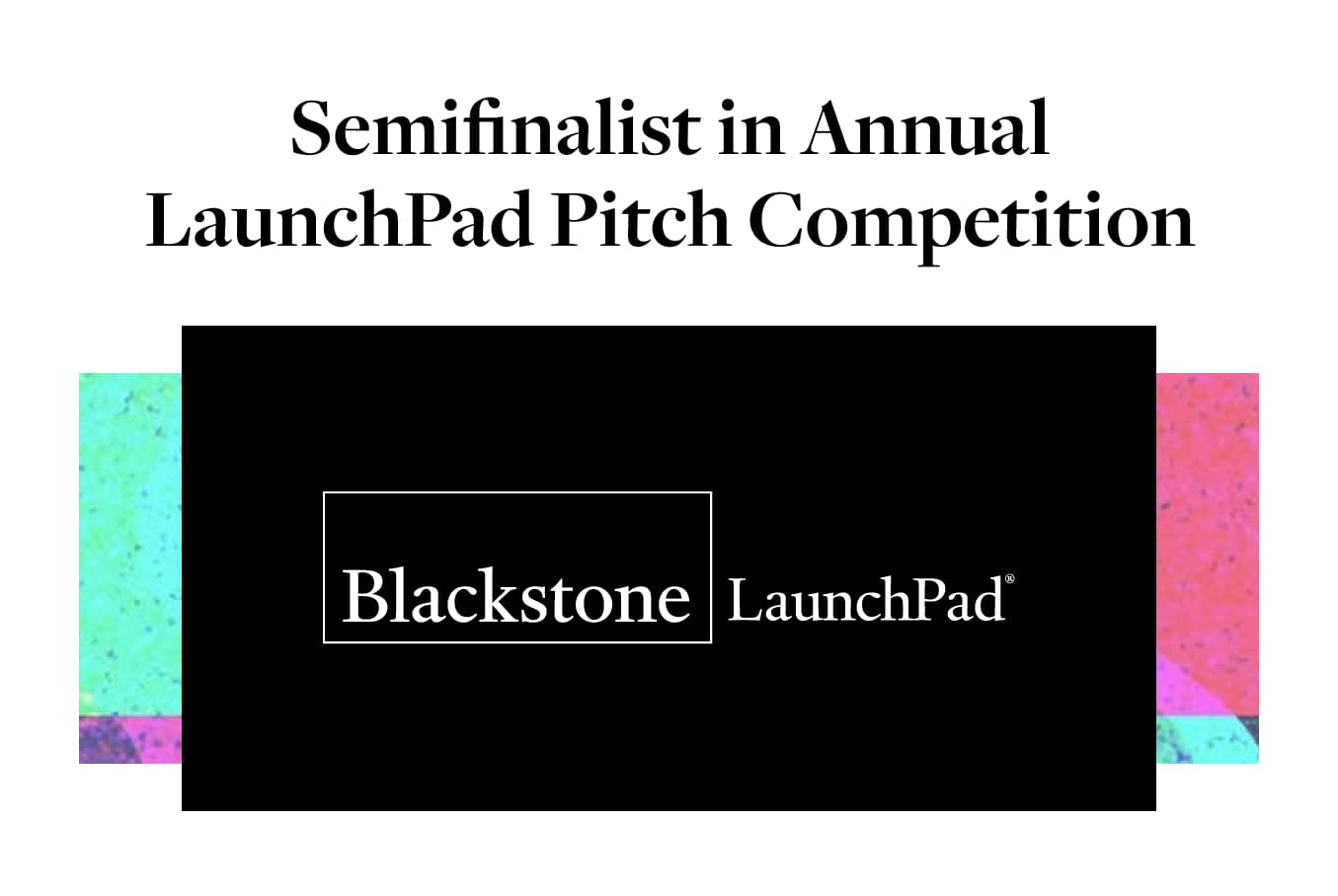 """blackstone launchpad logo titled """"Semifinalist in Annual LaunchPad Pitch Competition"""""""