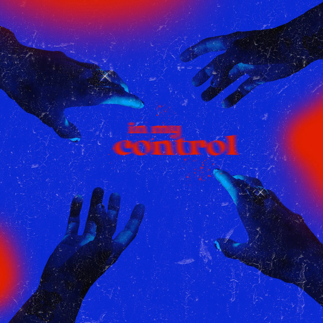 """Album art for """"In My Control"""" featuring four hands reaching towards the center. Pink light lines the outer edges with the track title in pink in the middle. Everything else is neon blue."""
