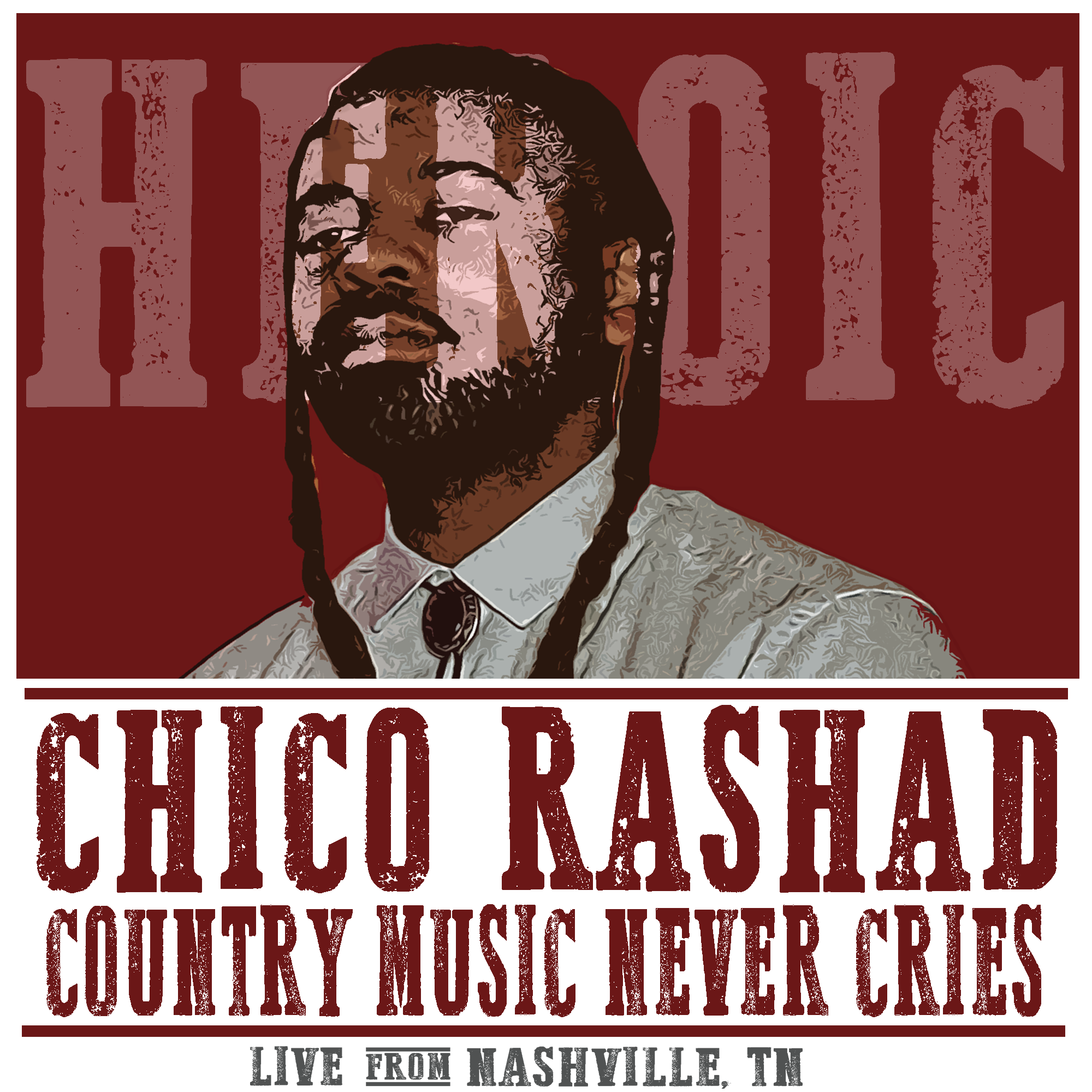 """A graphic of Chico Rashad in front of a red and white background with the words """"Heroic, Chico Rashad, Country Music Never Cries, live from Nashville, Tennessee. """""""