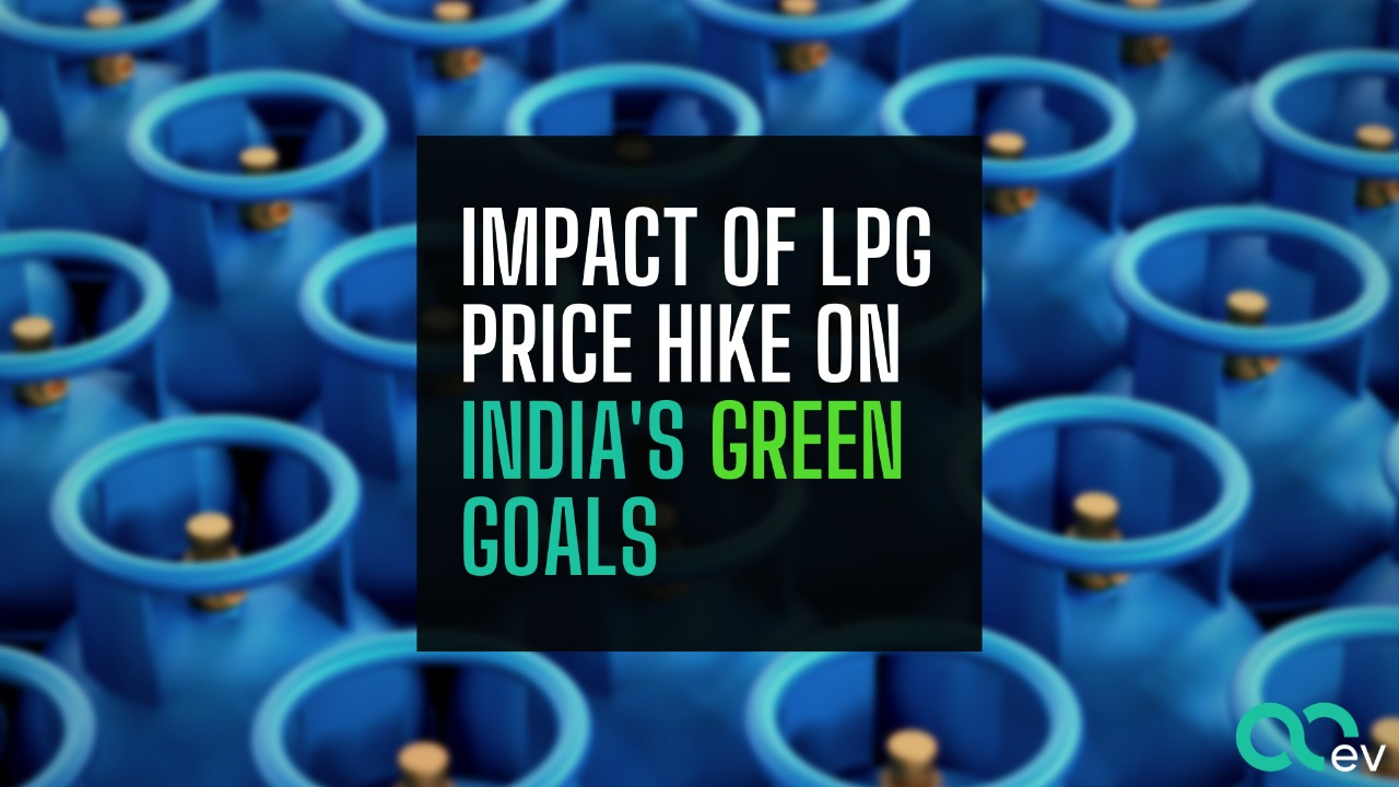 Impact of LPG price hike on India's Green goals.