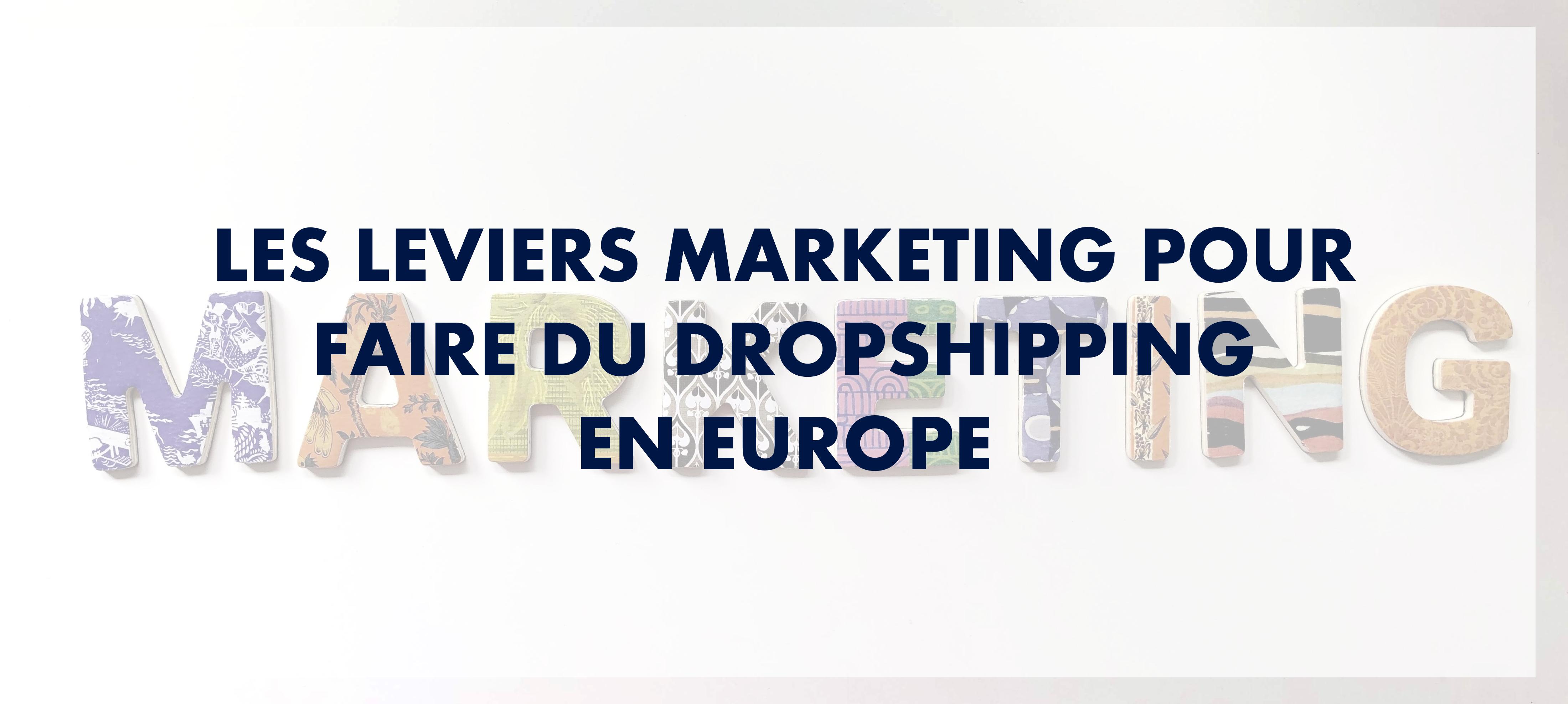 Les leviers marketing pour faire du dropshipping en Europe