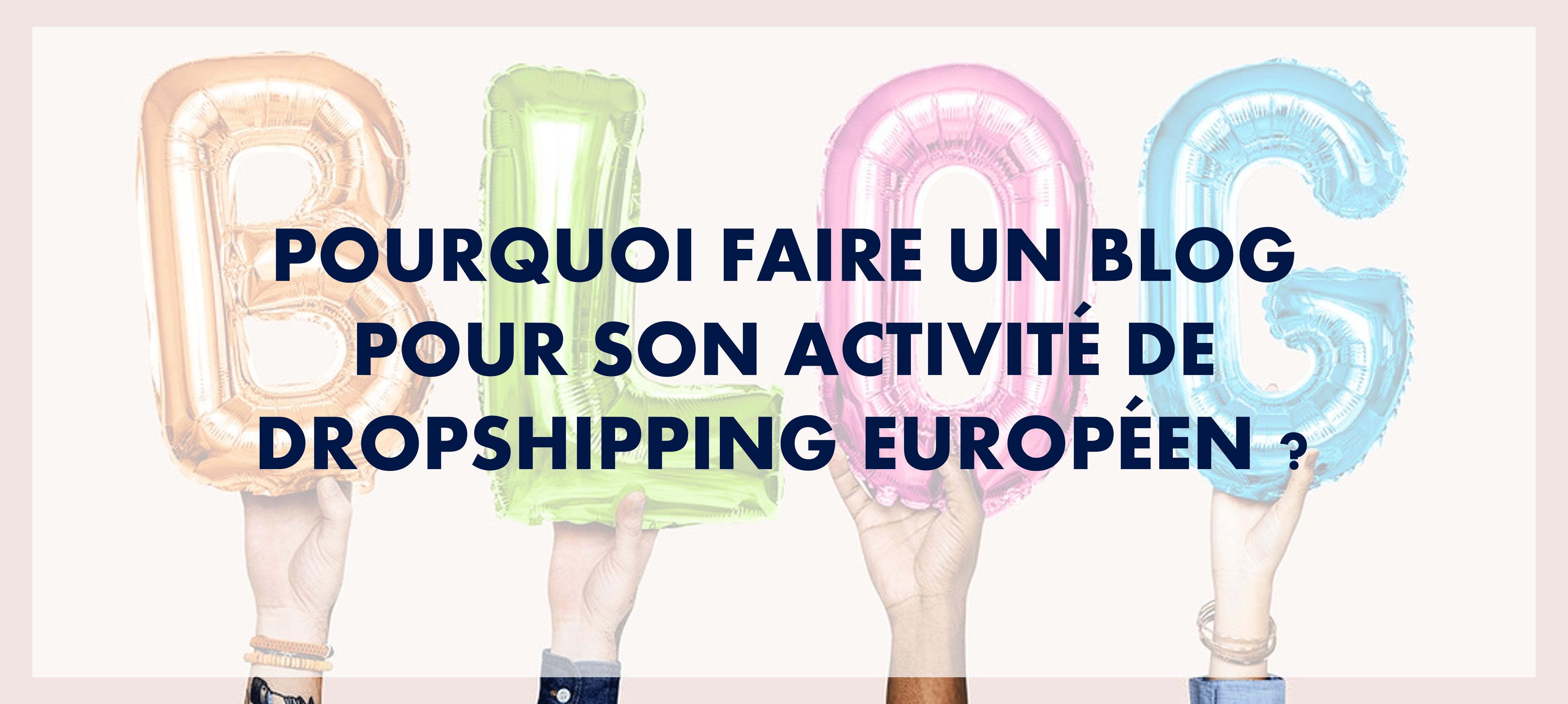 Pourquoi faire un blog pour son activité de dropshipping européen ?