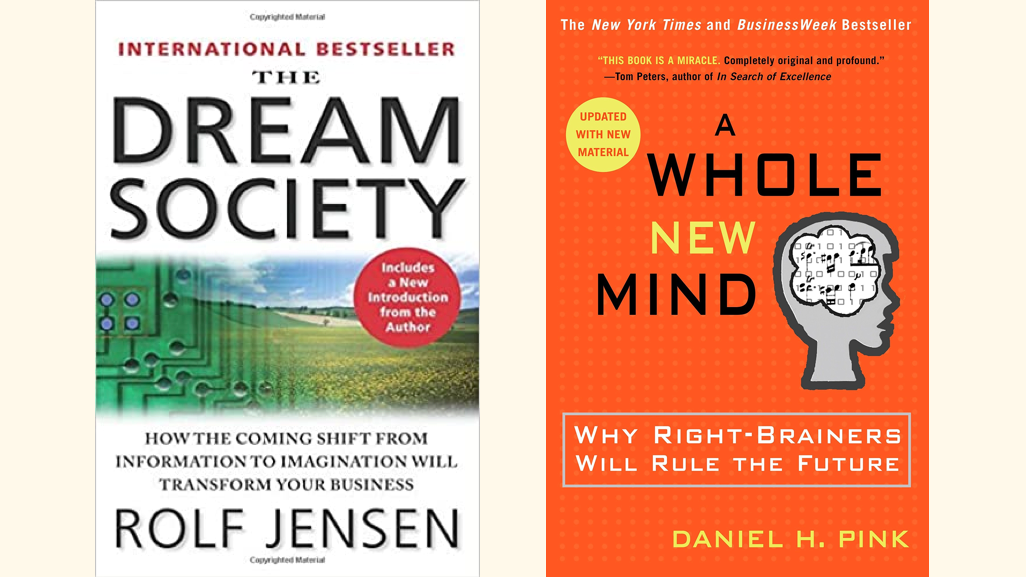 The Dream Society by Rolf Jenson. A whole new mind by Daniel H. Pink