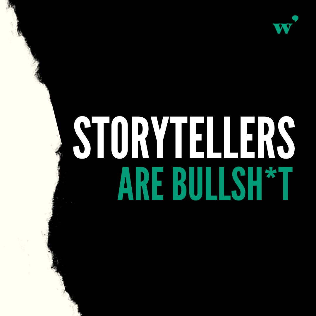 Storytellers Are Bullsh*t