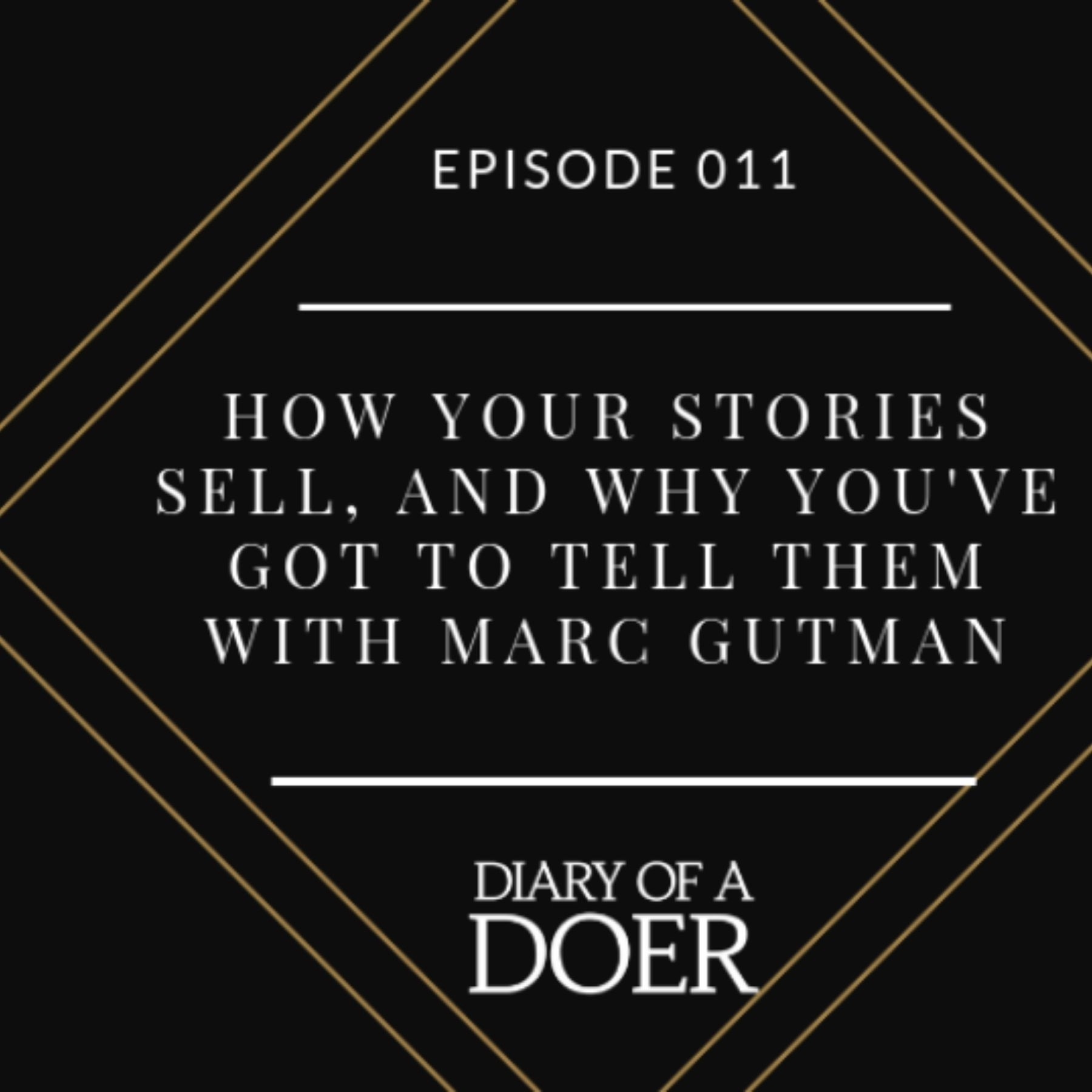 Diary of a Doer Episode 011: How Your Stories Sell, and Why You've Got to Tell Them with Marc Gutman