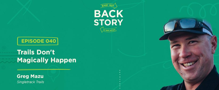 BGBS 040: Greg Mazu | Singletrack Trails | Trails Don't Magically Happen