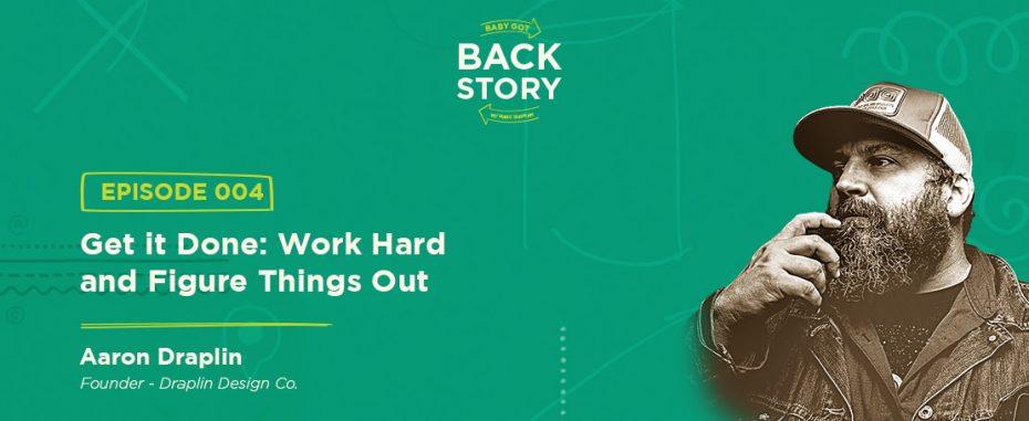 BGBS 004: Aaron Draplin | Draplin Design Company | Get It Done: Work Hard & Figure Things Out