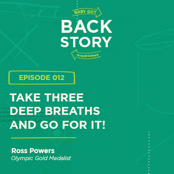 BGBS 012: Ross Powers | Olympic Gold Medalist | Take Three Deep Breaths and Go For It!