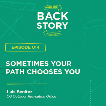 BGBS 014: Luis Benitez | CO Outdoor Recreation Office | Sometimes Your Path Chooses You