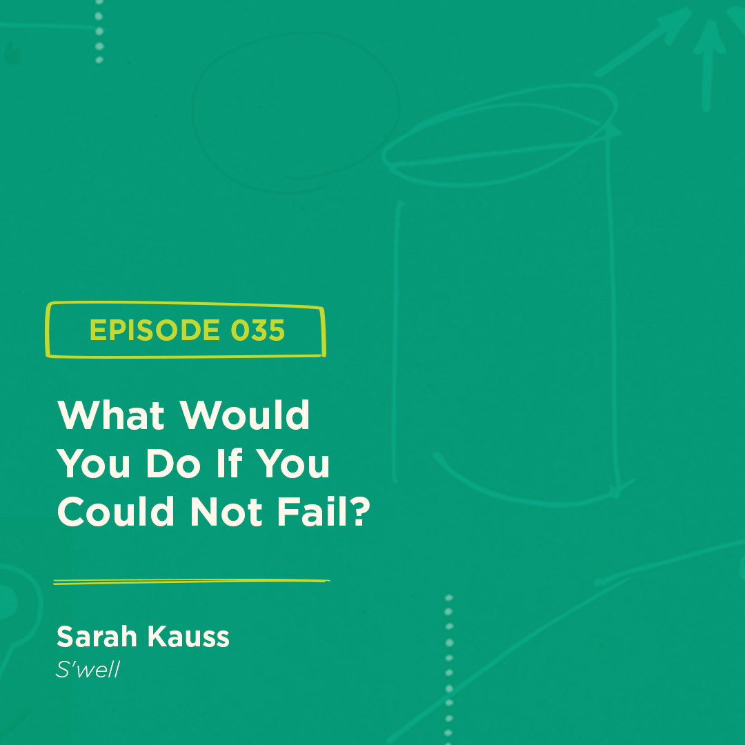 BGBS 035: Sarah Kauss | S'well | What Would You Do If You Could Not Fail?
