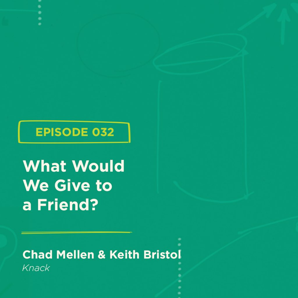 BGBS 032: Chad Mellen & Keith Bristol | Knack | What Would We Give to a Friend?