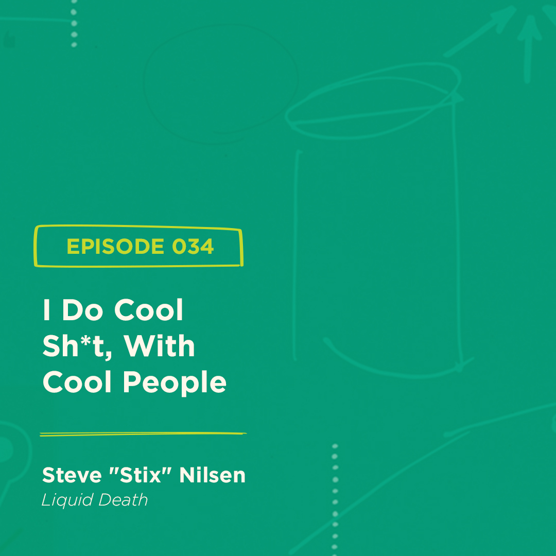 "BGBS 034: Steve ""Stix"" Nilsen | Liquid Death | I Do Cool Sh*t, With Cool People"