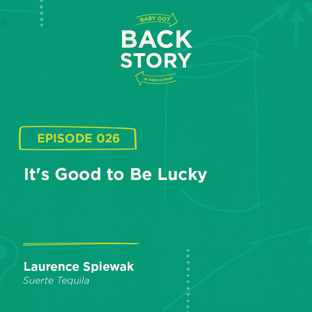 BGBS 026: Laurence Spiewak | Suerte Tequila | It's Good to Be Lucky