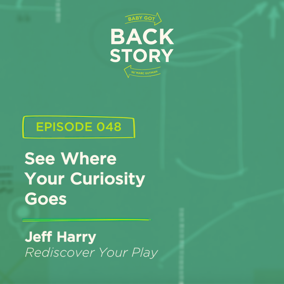 BGBS 048: Jeff Harry | Rediscover Your Play | See Where Your Curiosity Goes