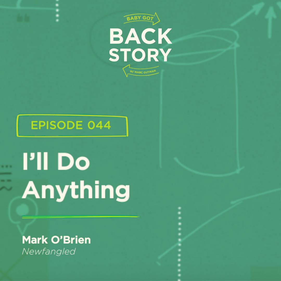 BGBS 044: Mark O'Brien | Newfangled | I'll Do Anything