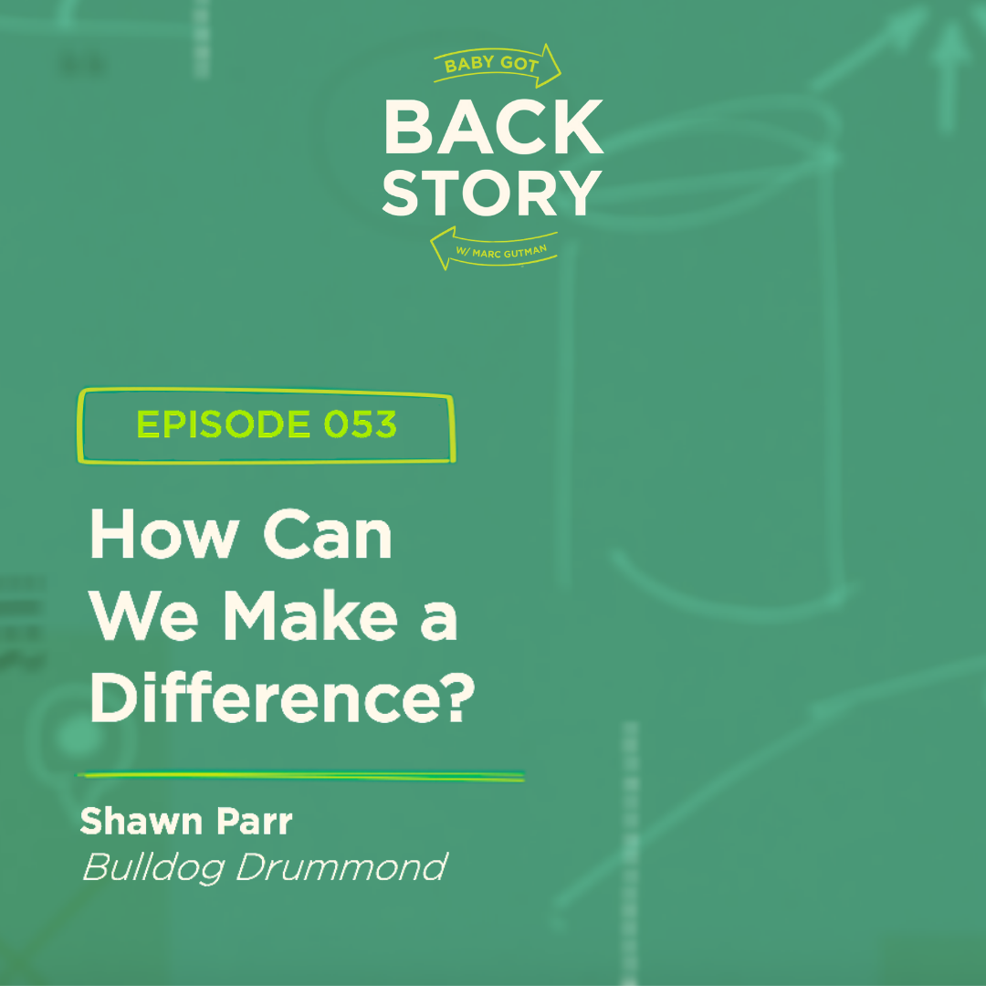 BGBS 053: Shawn Parr | Bulldog Drummond | How Can We Make a Difference?