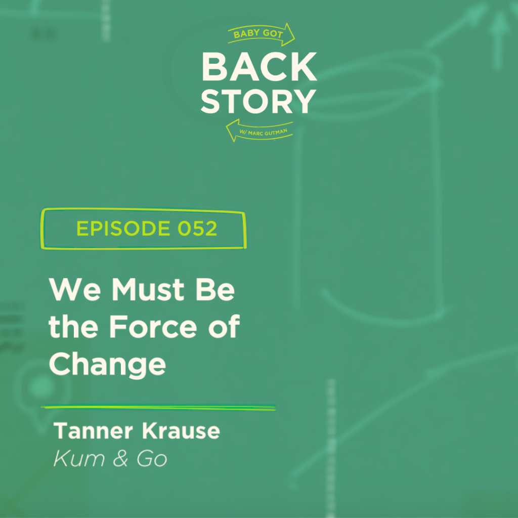 BGBS 052: Tanner Krause | Kum & Go | We Must Be the Force of Change