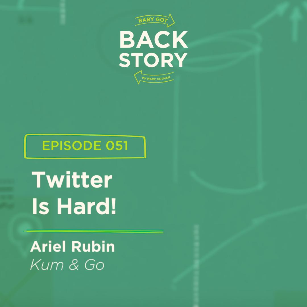 BGBS 051: Ariel Rubin | Kum & Go | Twitter Is Hard!