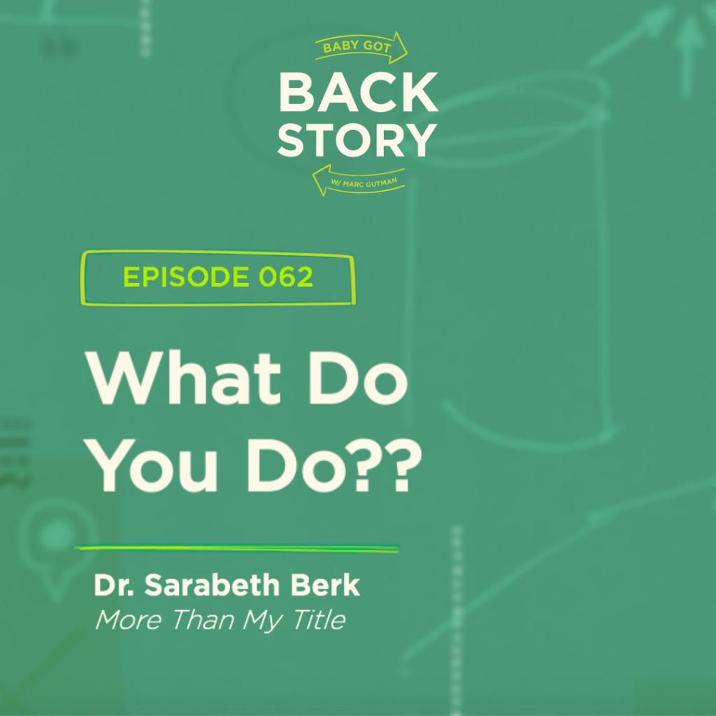 BGBS 062: Dr. Sarabeth Berk | More Than My Title | What Do You Do??