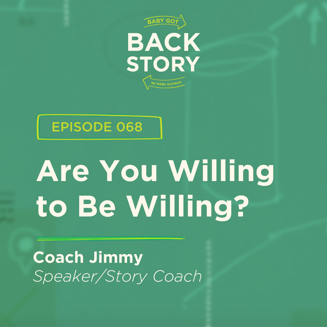 BGBS 068: Coach Jimmy | Speaker/Story Coach | Are You Willing to Be Willing?
