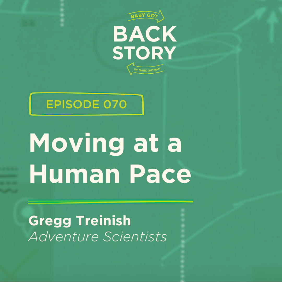 BGBS 070: Gregg Treinish | Adventure Scientists | Moving at a Human Pace