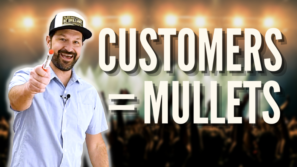 Customers Are Like Mullets