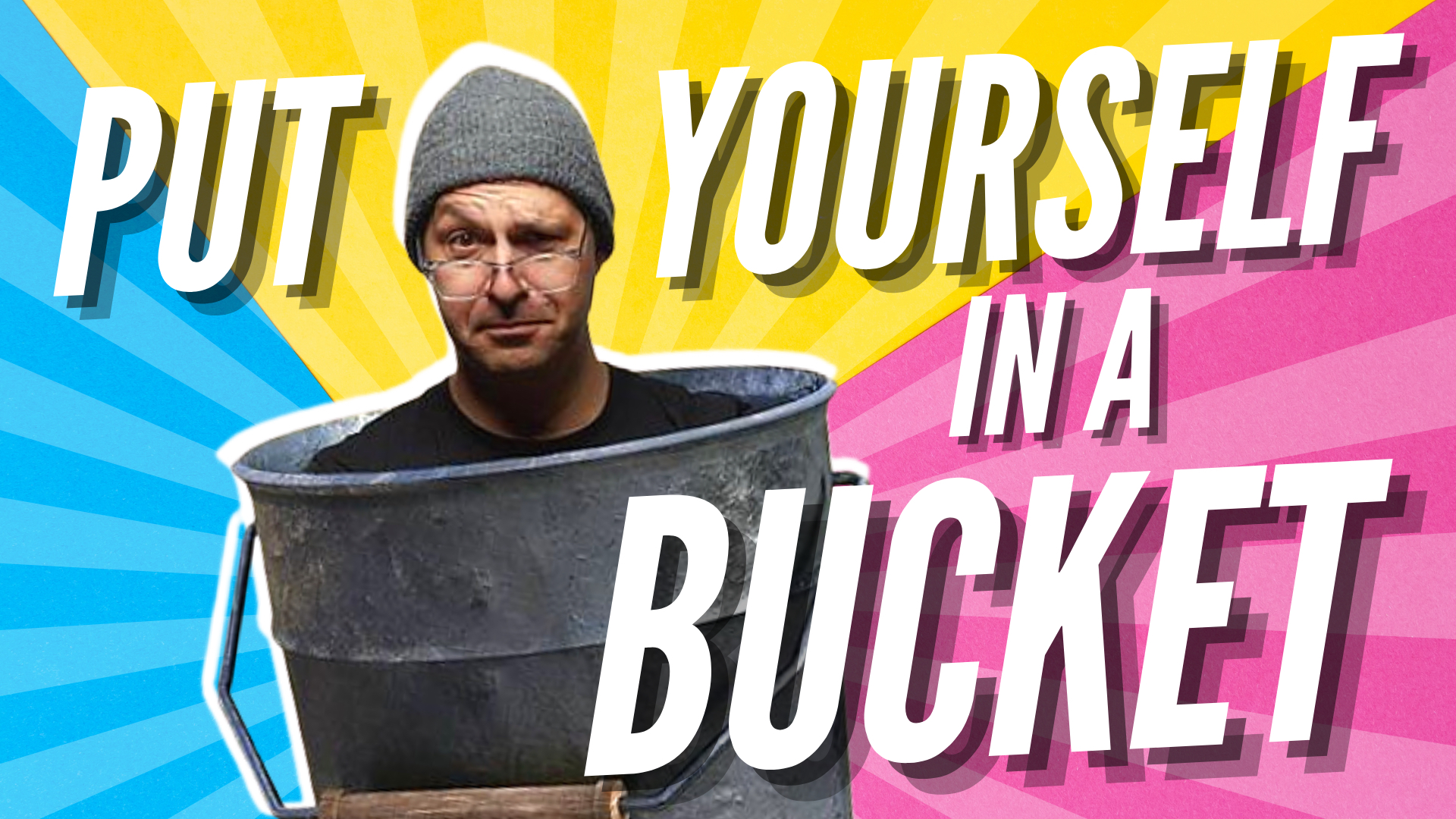 Put Yourself in a Bucket