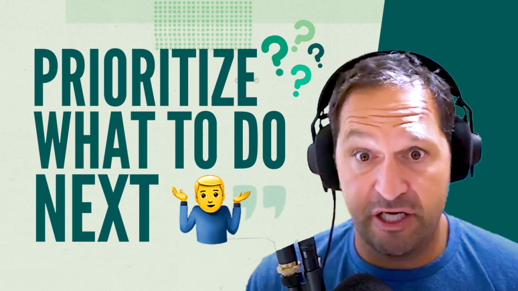 How to Prioritize What to Do Next