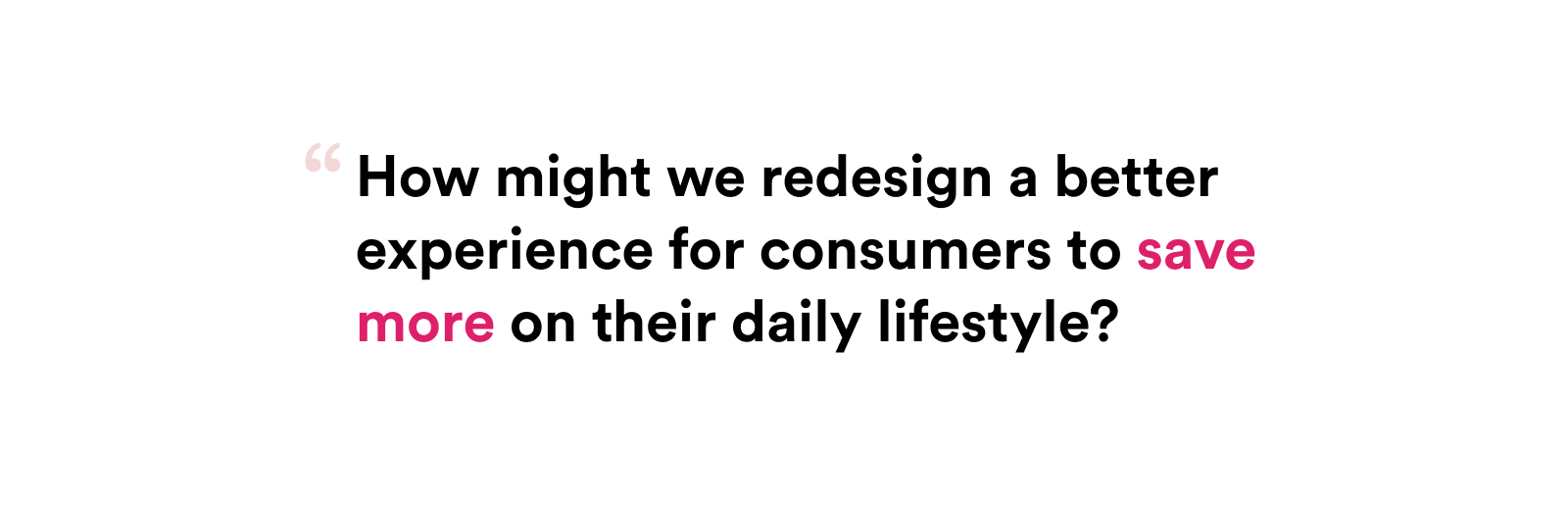 How might we redesign a better experience for consumers to save more on their daily lifestyle?