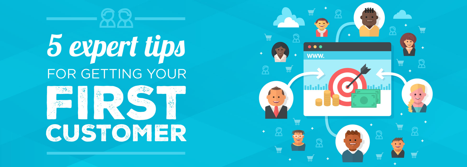 5 expert tips for getting your first customer